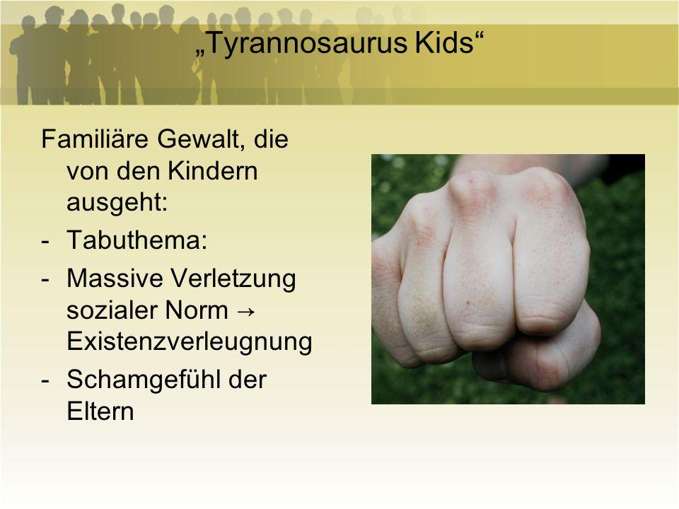 """""""Tyrannosaurus Kids Familiäre Gewalt, die von den Kindern ausgeht:"""