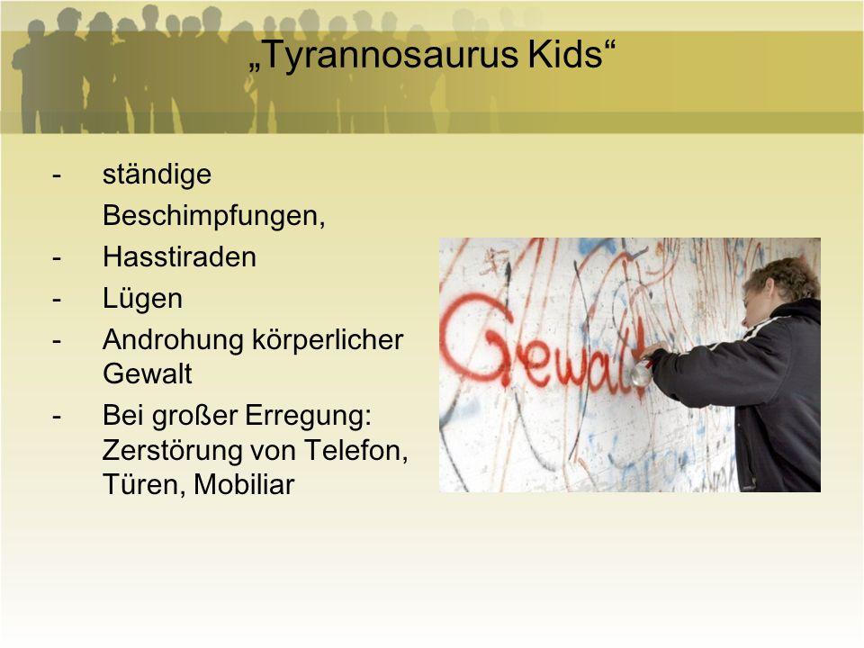 """""""Tyrannosaurus Kids ständige Beschimpfungen, Hasstiraden Lügen"""