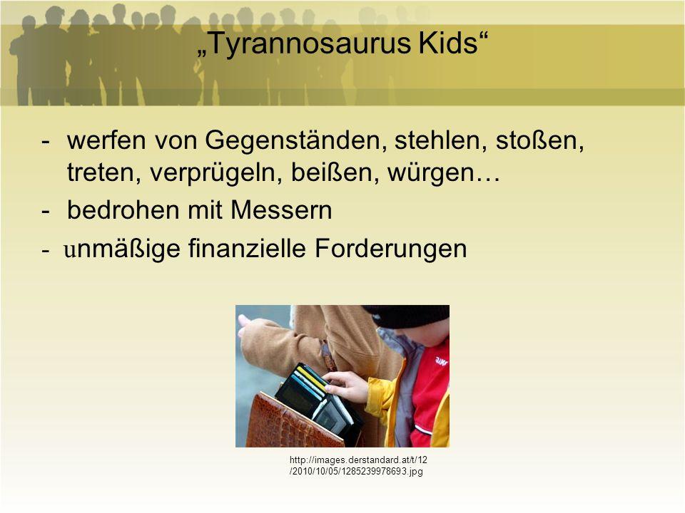 """""""Tyrannosaurus Kids werfen von Gegenständen, stehlen, stoßen, treten, verprügeln, beißen, würgen… bedrohen mit Messern."""