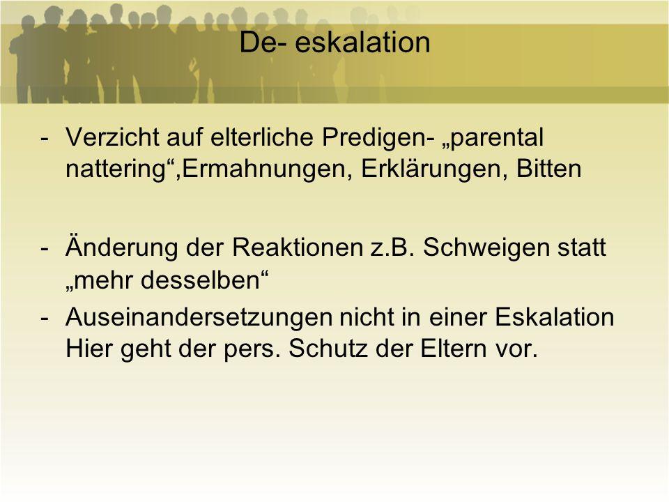 """De- eskalationVerzicht auf elterliche Predigen- """"parental nattering ,Ermahnungen, Erklärungen, Bitten."""