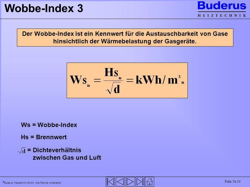 Wobbe-Index 3 Der Wobbe-Index ist ein Kennwert für die Austauschbarkeit von Gase hinsichtlich der Wärmebelastung der Gasgeräte.
