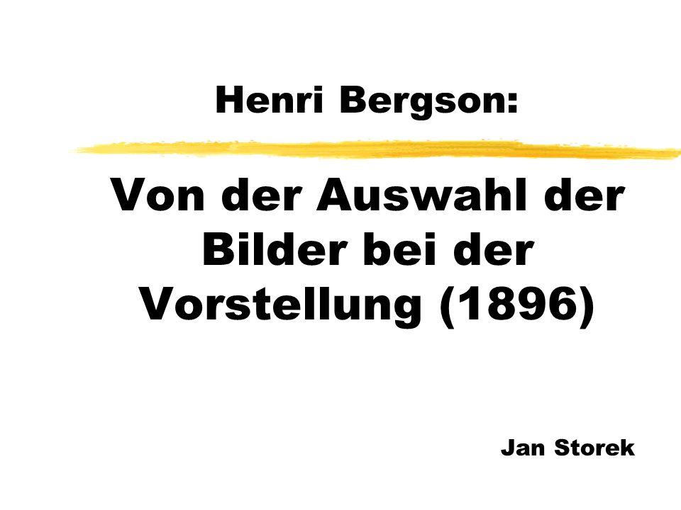 Henri Bergson: Von der Auswahl der Bilder bei der Vorstellung (1896)