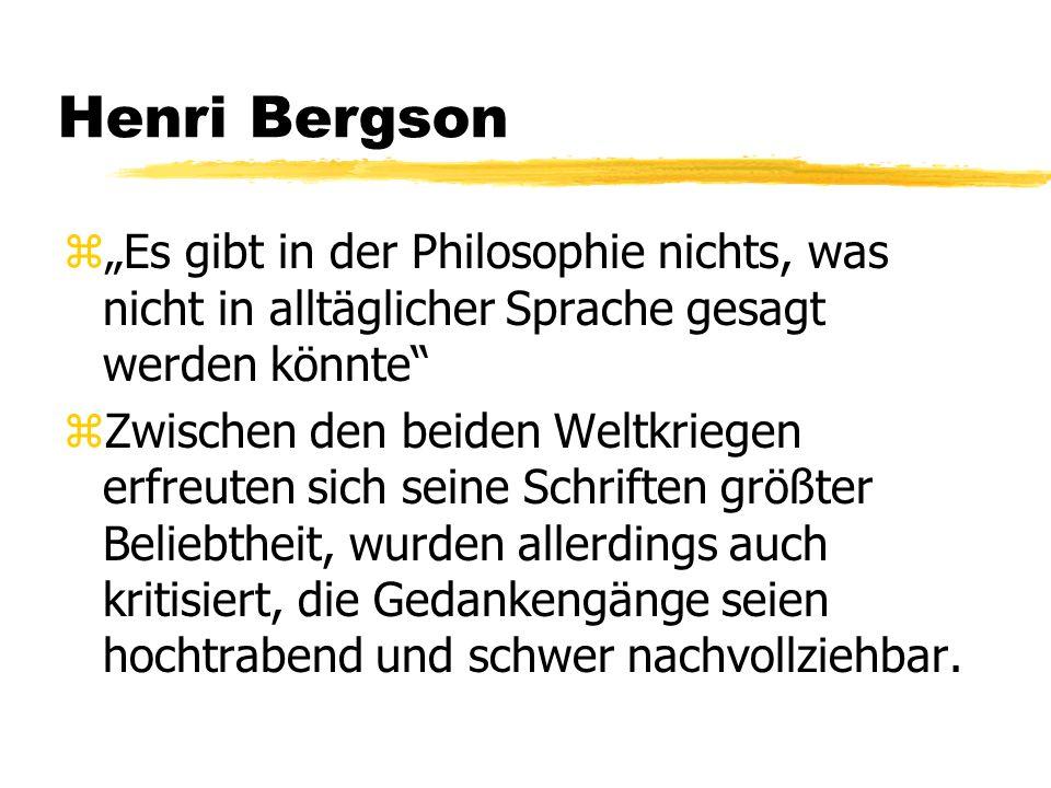 """Henri Bergson """"Es gibt in der Philosophie nichts, was nicht in alltäglicher Sprache gesagt werden könnte"""
