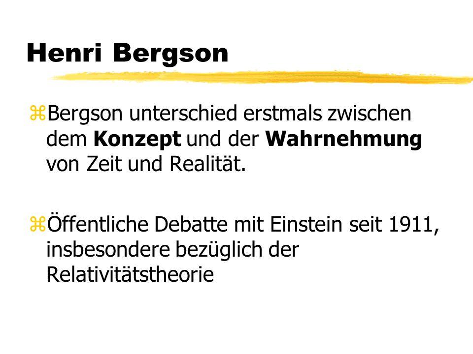 Henri Bergson Bergson unterschied erstmals zwischen dem Konzept und der Wahrnehmung von Zeit und Realität.