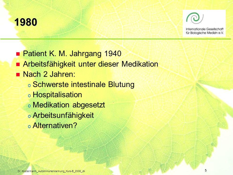 1980 Patient K. M. Jahrgang 1940. Arbeitsfähigkeit unter dieser Medikation. Nach 2 Jahren: Schwerste intestinale Blutung.