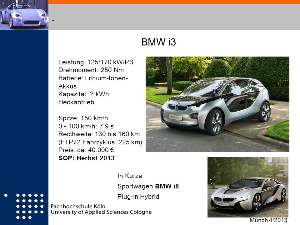 . BMW i3 Leistung: 125/170 kW/PS Drehmoment: 250 Nm