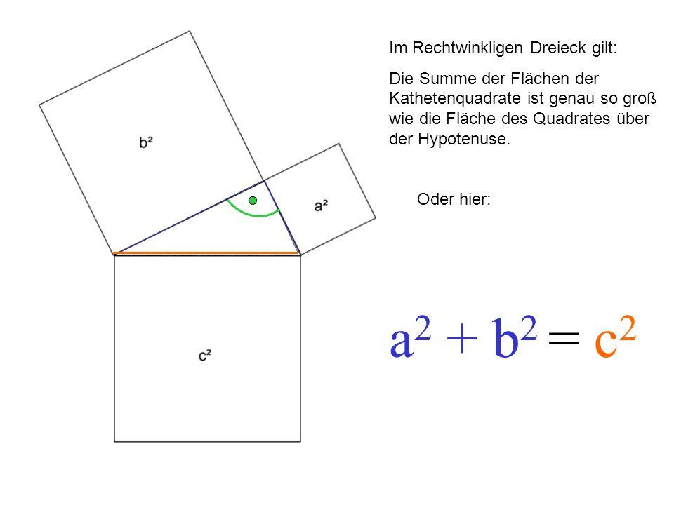 a2 + b2 = c2 Im Rechtwinkligen Dreieck gilt: