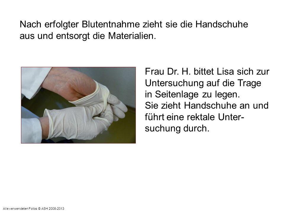 Sie zieht Handschuhe an und führt eine rektale Unter-suchung durch.