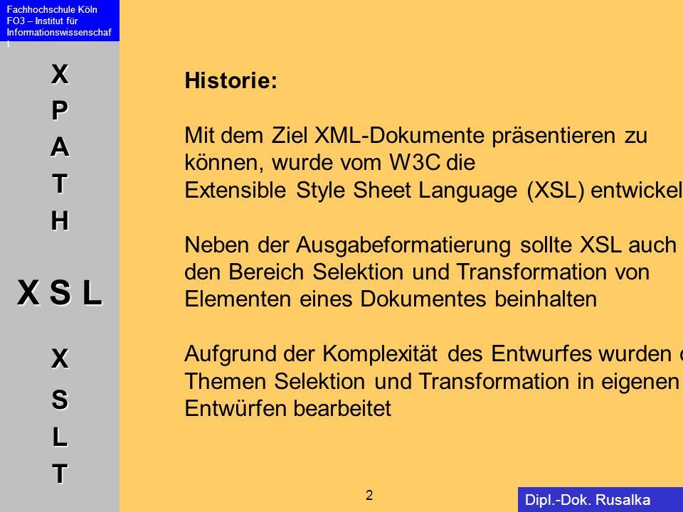 Historie:Mit dem Ziel XML-Dokumente präsentieren zu. können, wurde vom W3C die. Extensible Style Sheet Language (XSL) entwickelt.