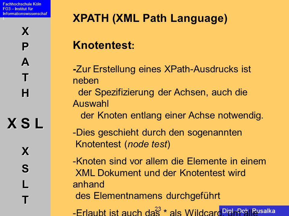 XPATH (XML Path Language) Knotentest: -Zur Erstellung eines XPath-Ausdrucks ist neben der Spezifizierung der Achsen, auch die Auswahl der Knoten entlang einer Achse notwendig.