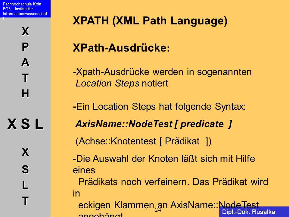 XPATH (XML Path Language) XPath-Ausdrücke: -Xpath-Ausdrücke werden in sogenannten Location Steps notiert -Ein Location Steps hat folgende Syntax: