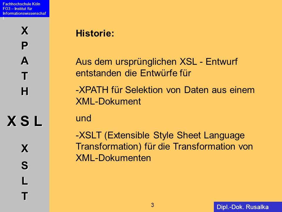 Historie: Aus dem ursprünglichen XSL - Entwurf entstanden die Entwürfe für. -XPATH für Selektion von Daten aus einem XML-Dokument.