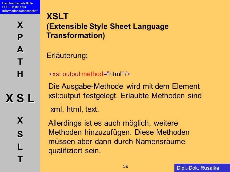 XSLT (Extensible Style Sheet Language Transformation) Erläuterung: <xsl:output method= html />