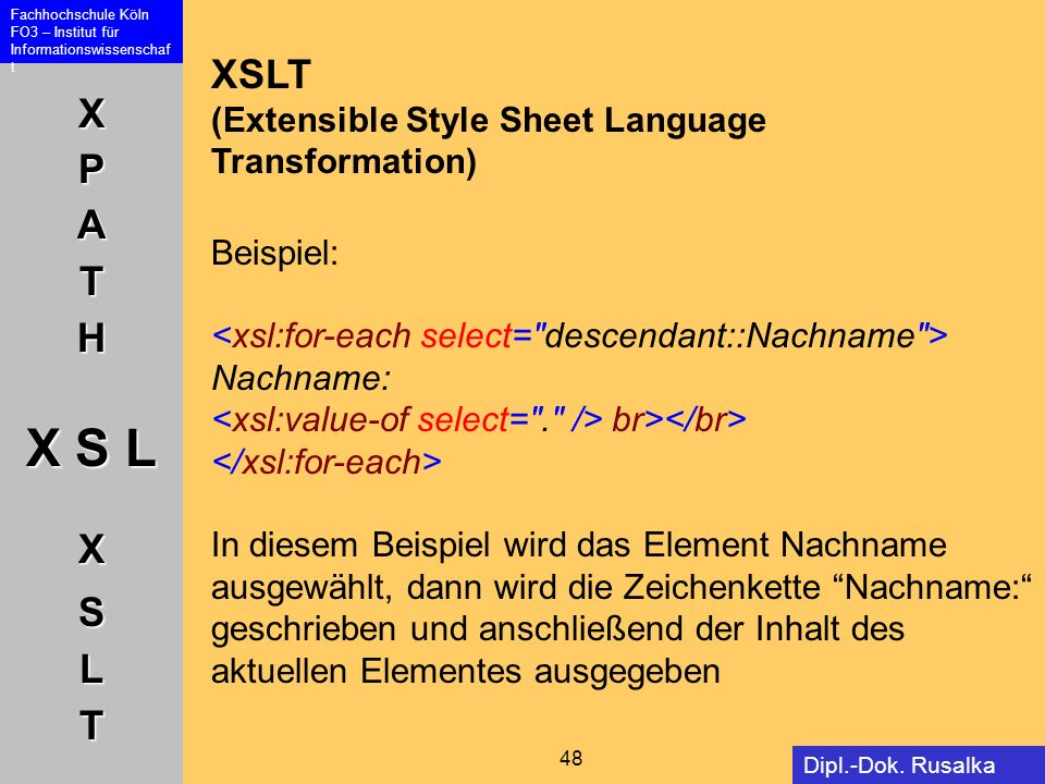 XSLT (Extensible Style Sheet Language Transformation) Beispiel: <xsl:for-each select= descendant::Nachname >