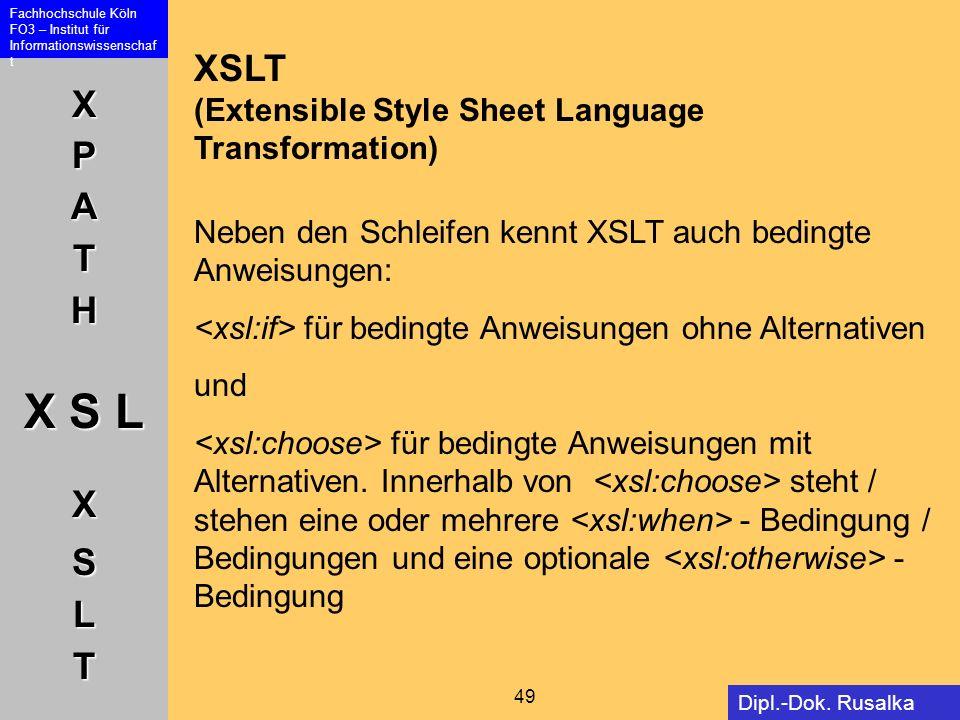 XSLT (Extensible Style Sheet Language Transformation) Neben den Schleifen kennt XSLT auch bedingte Anweisungen: