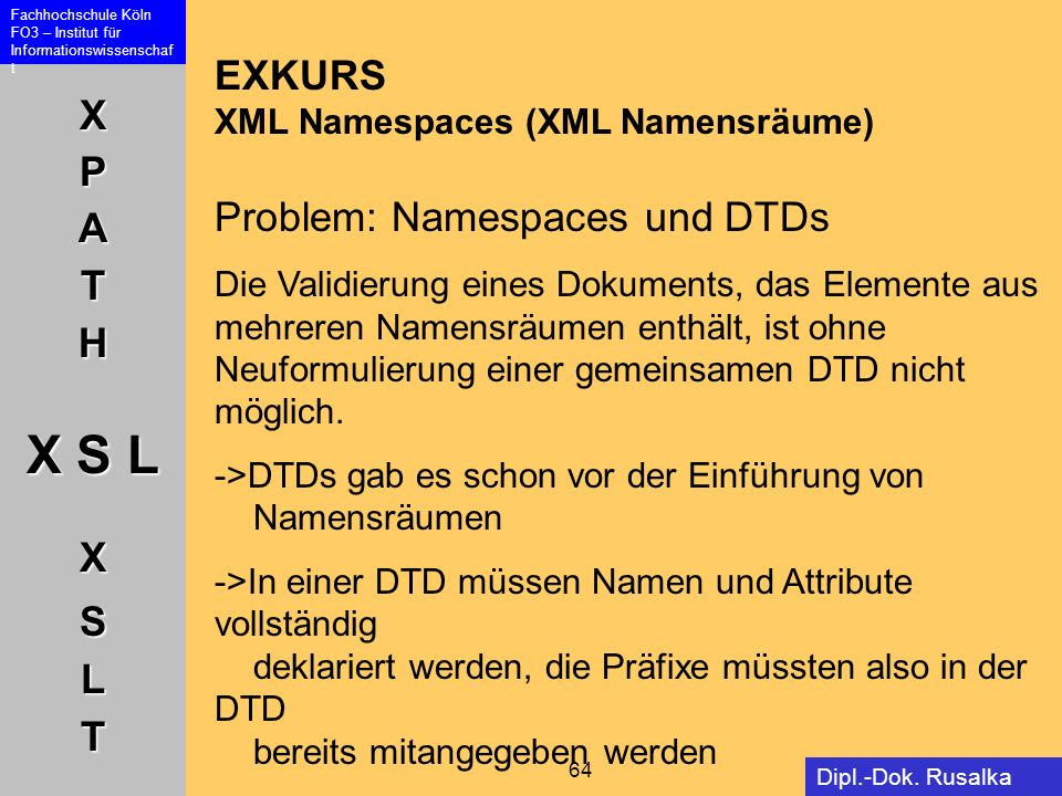 EXKURS XML Namespaces (XML Namensräume) Problem: Namespaces und DTDs