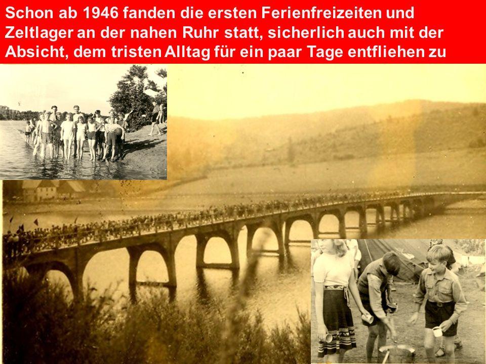 Schon ab 1946 fanden die ersten Ferienfreizeiten und Zeltlager an der nahen Ruhr statt, sicherlich auch mit der Absicht, dem tristen Alltag für ein paar Tage entfliehen zu können.