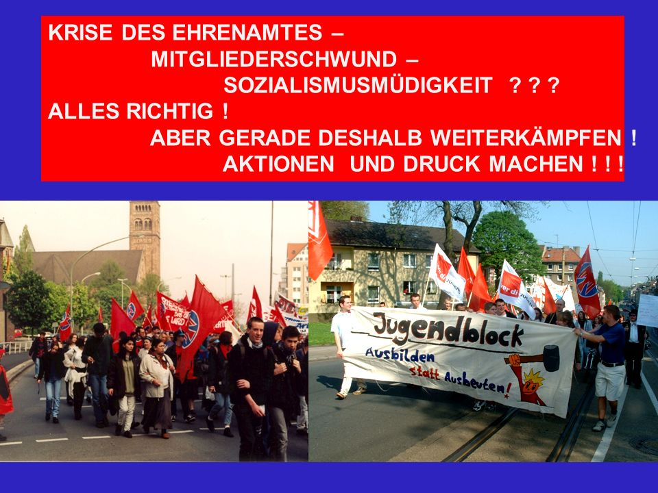 KRISE DES EHRENAMTES – MITGLIEDERSCHWUND – SOZIALISMUSMÜDIGKEIT ALLES RICHTIG ! ABER GERADE DESHALB WEITERKÄMPFEN !