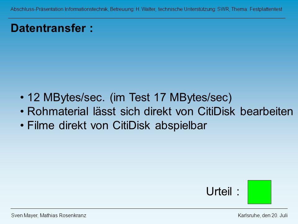 12 MBytes/sec. (im Test 17 MBytes/sec)
