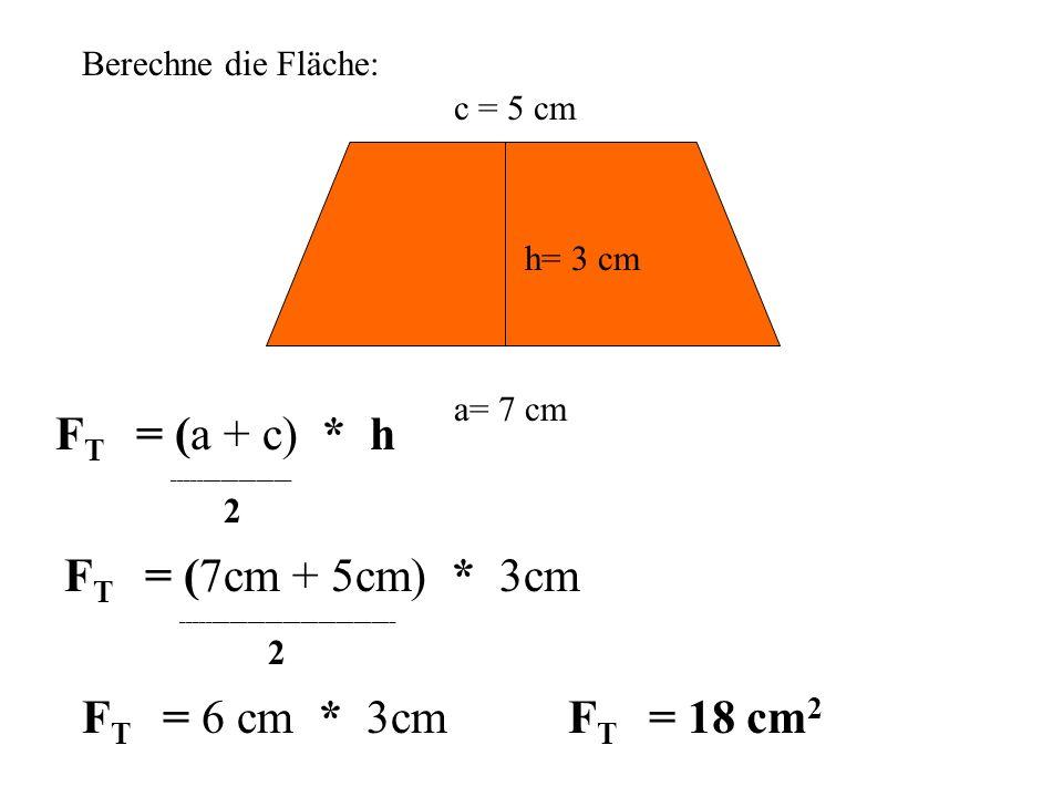 2 2 FT = (a + c) * h FT = (7cm + 5cm) * 3cm FT = 6 cm * 3cm