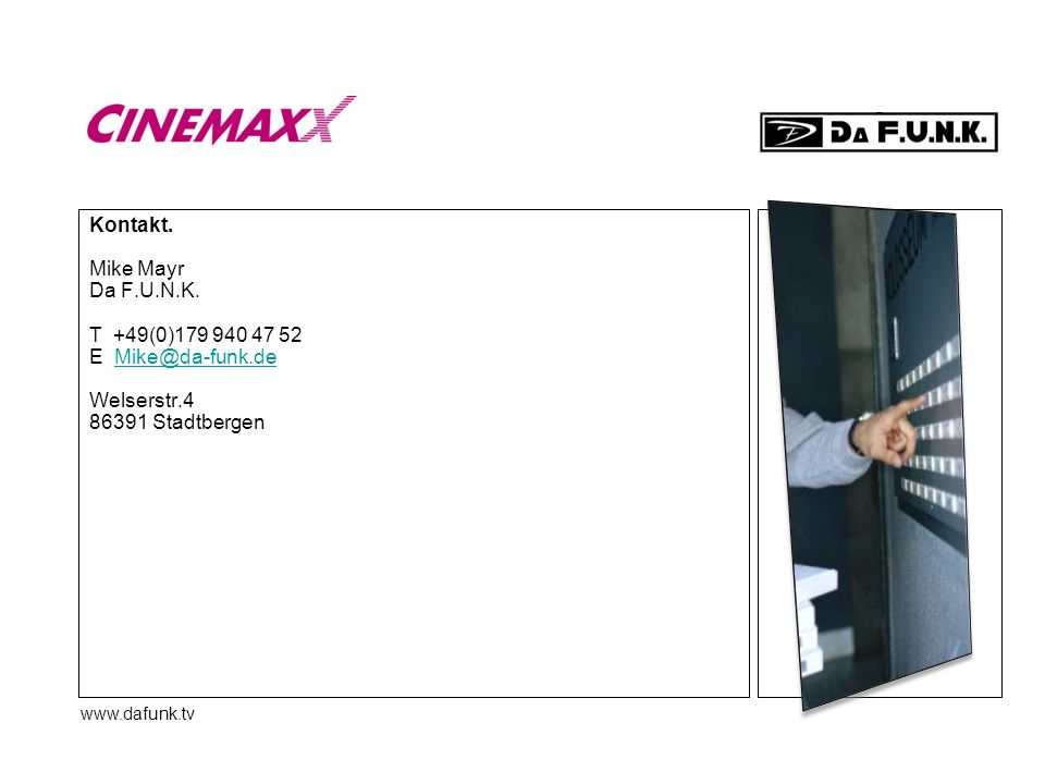 Kontakt. Mike Mayr Da F.U.N.K. T +49(0)179 940 47 52 E Mike@da-funk.de