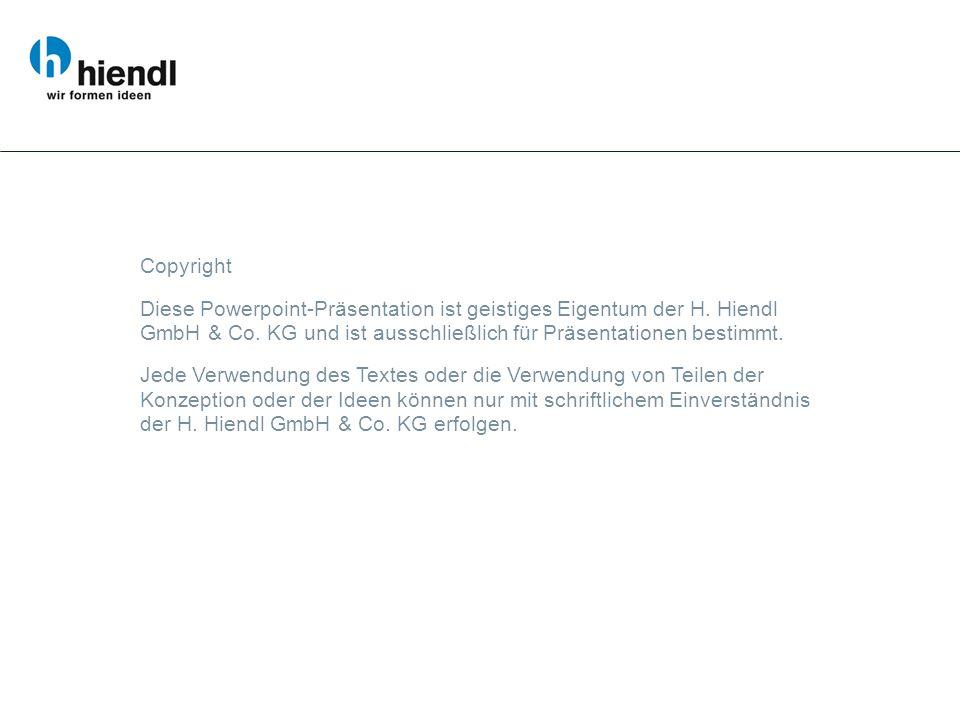 Copyright Diese Powerpoint-Präsentation ist geistiges Eigentum der H. Hiendl GmbH & Co. KG und ist ausschließlich für Präsentationen bestimmt.