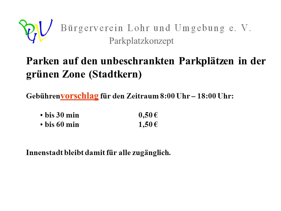 ParkplatzkonzeptParken auf den unbeschrankten Parkplätzen in der grünen Zone (Stadtkern) Gebührenvorschlag für den Zeitraum 8:00 Uhr – 18:00 Uhr: