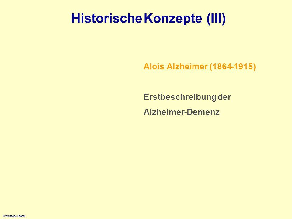 Historische Konzepte (III) Alois Alzheimer (1864 - 1915)