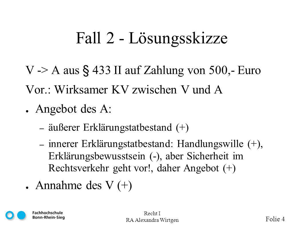 Fall 2 - Lösungsskizze V -> A aus § 433 II auf Zahlung von 500,- Euro. Vor.: Wirksamer KV zwischen V und A.