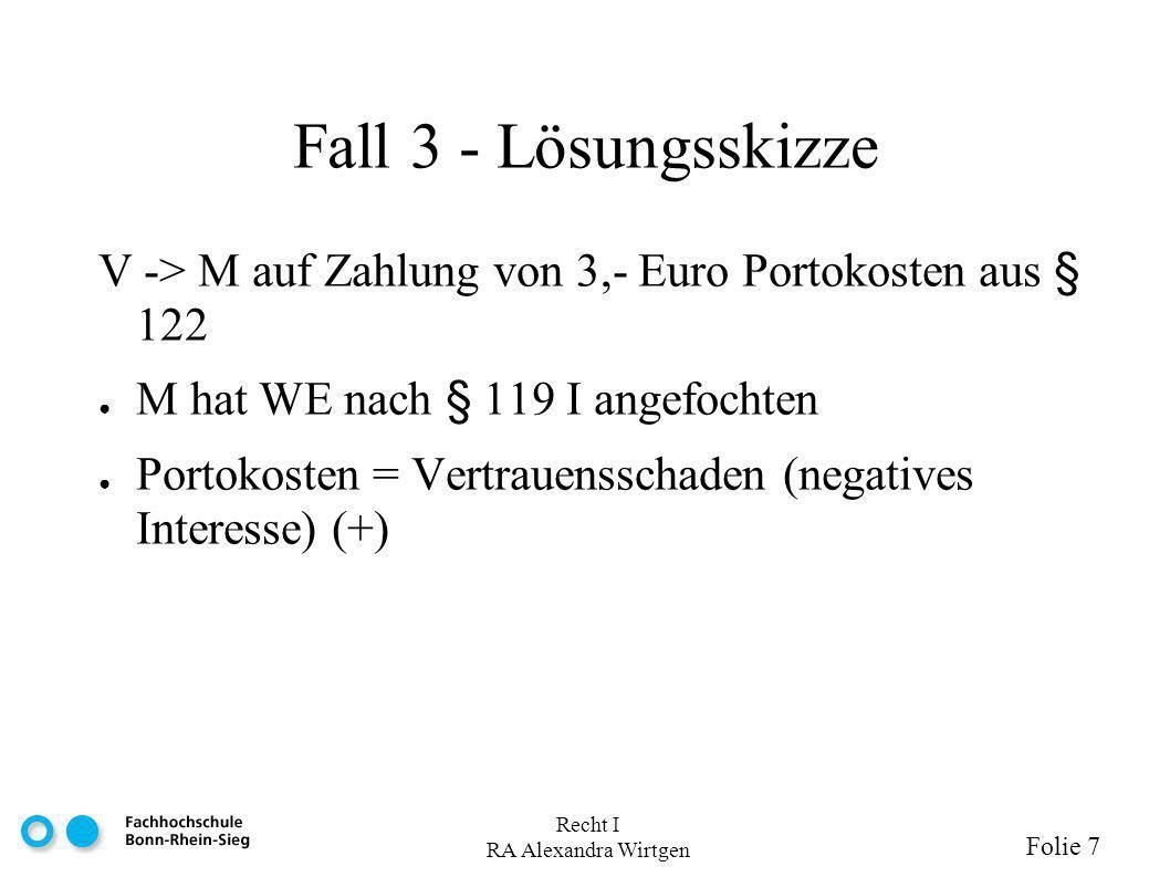 Fall 3 - Lösungsskizze V -> M auf Zahlung von 3,- Euro Portokosten aus § 122. M hat WE nach § 119 I angefochten.