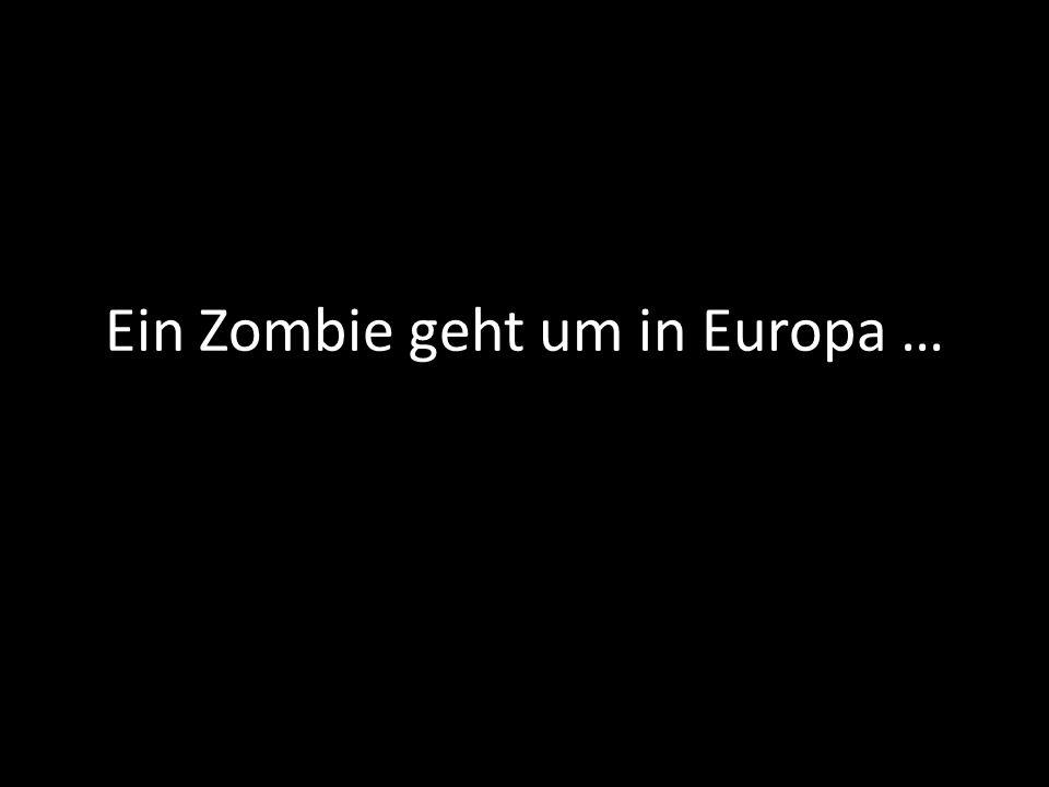 Ein Zombie geht um in Europa …