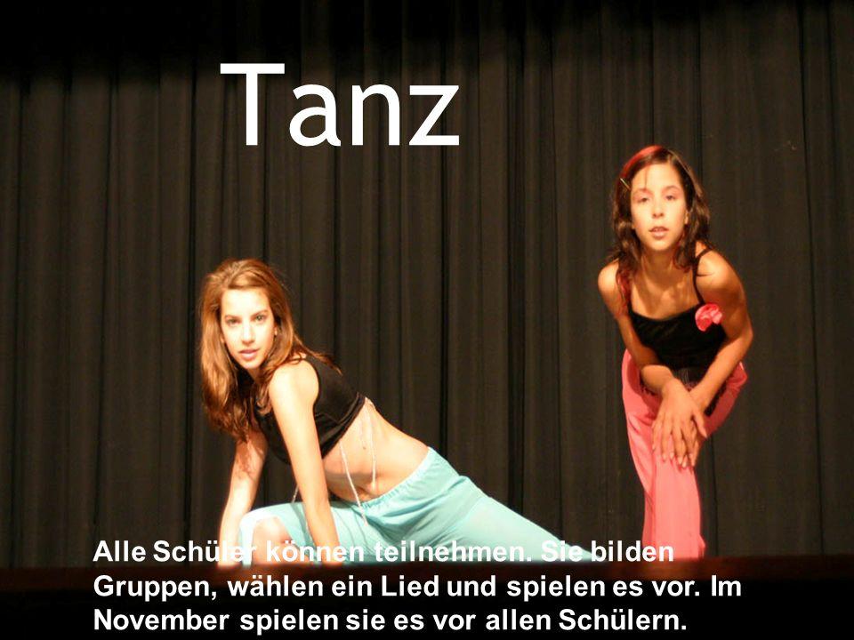 Tanz Alle Schüler können teilnehmen. Sie bilden Gruppen, wählen ein Lied und spielen es vor.