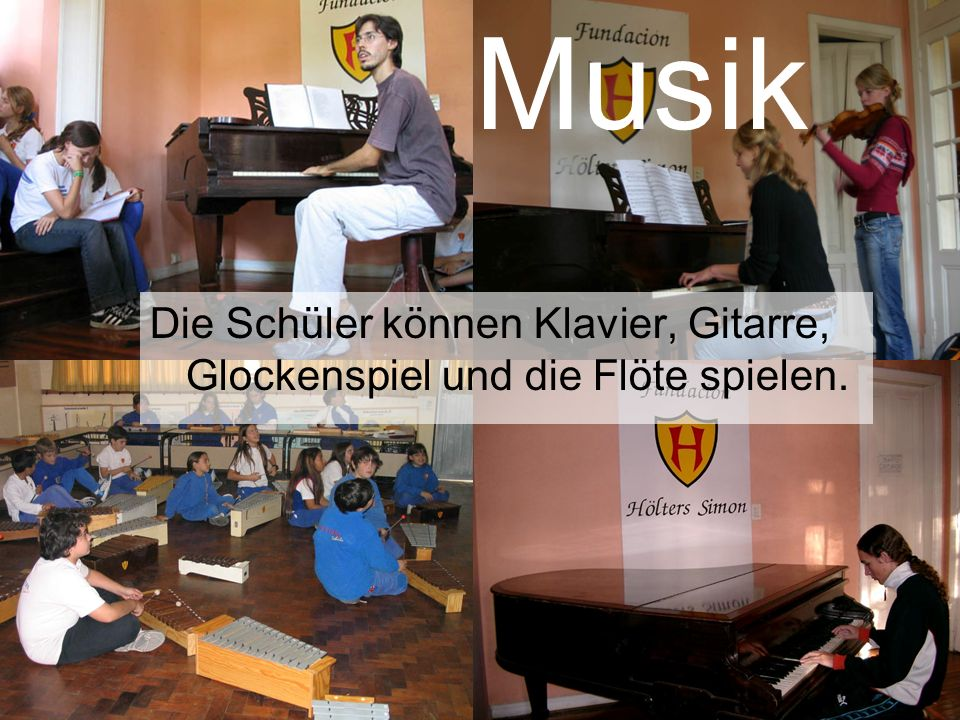 Musik Musik Die Schüler können Klavier, Gitarre, Glockenspiel und die Flöte spielen.