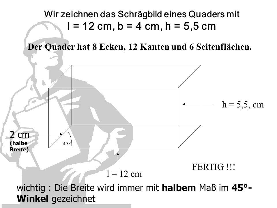 Der Quader hat 8 Ecken, 12 Kanten und 6 Seitenflächen.