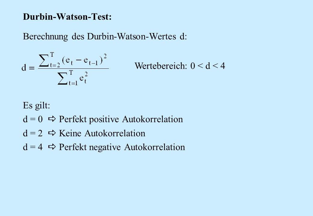 Durbin-Watson-Test: Berechnung des Durbin-Watson-Wertes d: Es gilt: d = 0  Perfekt positive Autokorrelation.