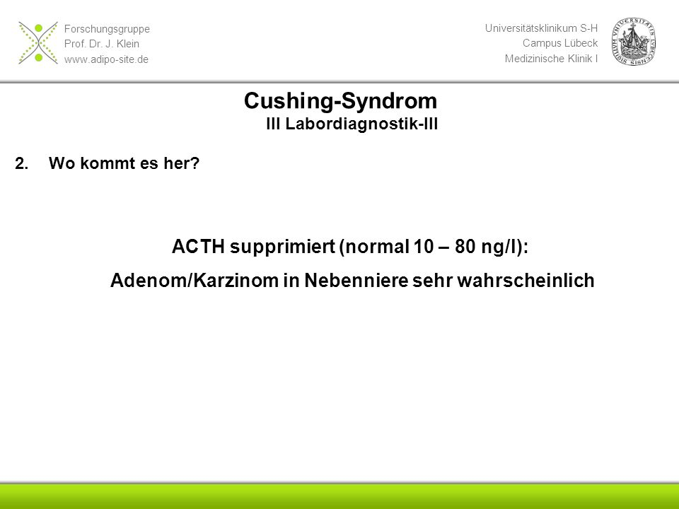 Cushing-Syndrom ACTH supprimiert (normal 10 – 80 ng/l):