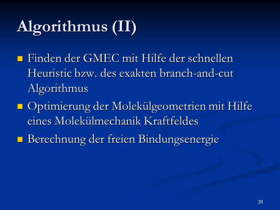 Algorithmus (II) Finden der GMEC mit Hilfe der schnellen Heuristic bzw. des exakten branch-and-cut Algorithmus.