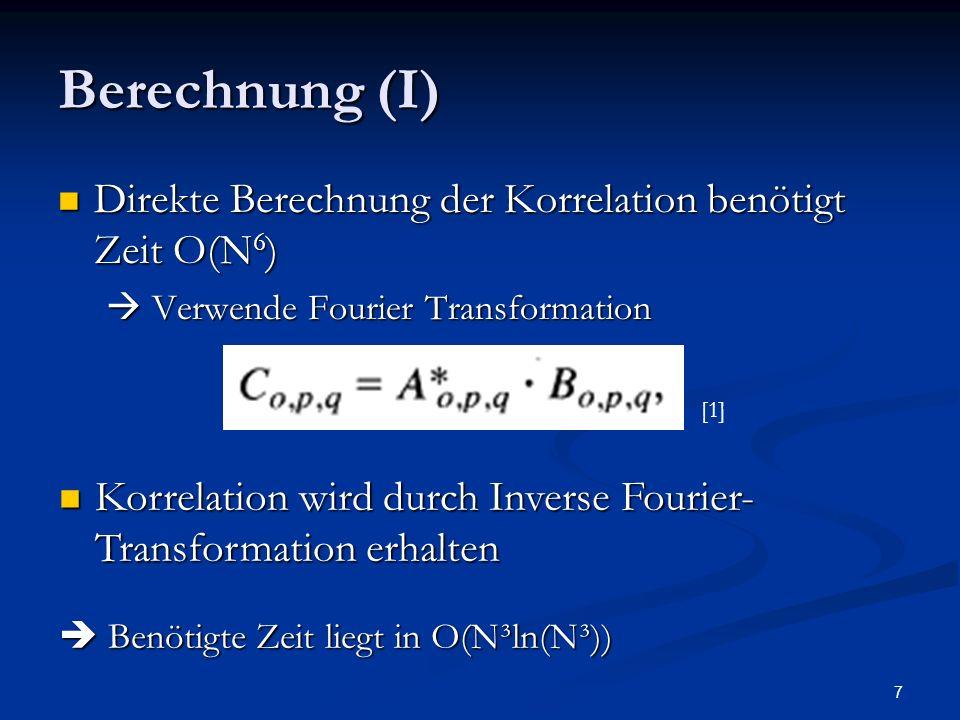 Berechnung (I) Direkte Berechnung der Korrelation benötigt Zeit O(N6)