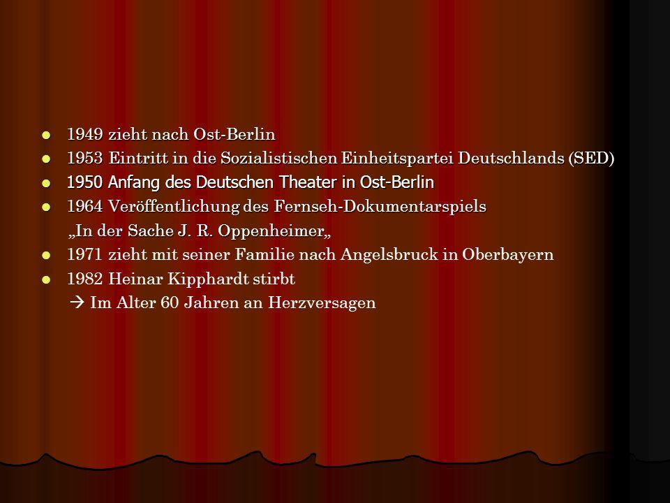 1949 zieht nach Ost-Berlin1953 Eintritt in die Sozialistischen Einheitspartei Deutschlands (SED) 1950 Anfang des Deutschen Theater in Ost-Berlin.