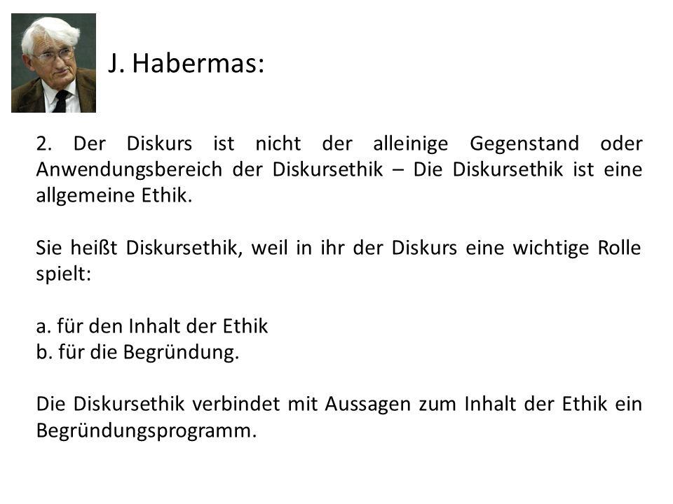 J. Habermas: 2. Der Diskurs ist nicht der alleinige Gegenstand oder Anwendungsbereich der Diskursethik – Die Diskursethik ist eine allgemeine Ethik.