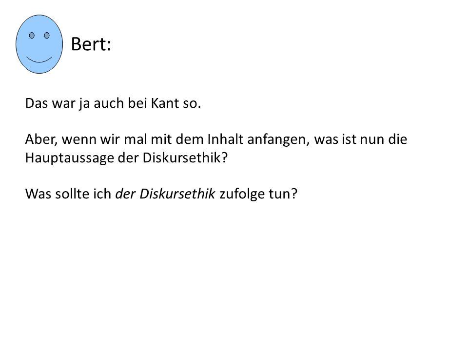 Bert: Das war ja auch bei Kant so.