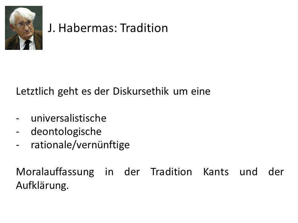 J. Habermas: Tradition Letztlich geht es der Diskursethik um eine
