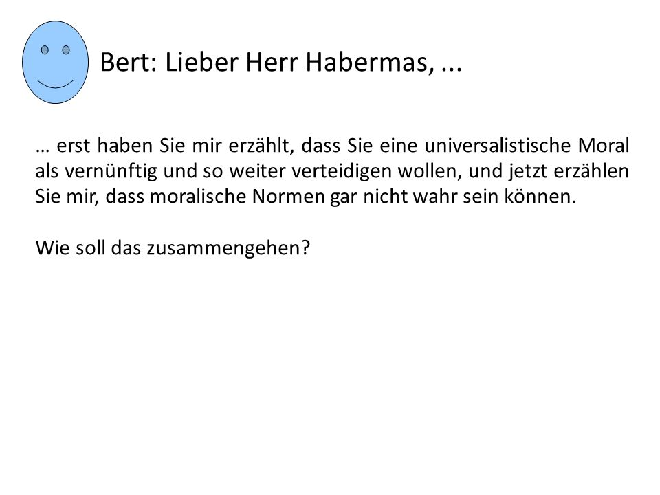 Bert: Lieber Herr Habermas, ...