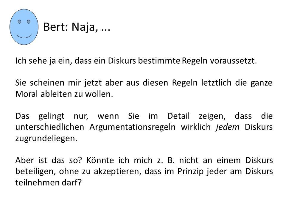 Bert: Naja, ... Ich sehe ja ein, dass ein Diskurs bestimmte Regeln voraussetzt.