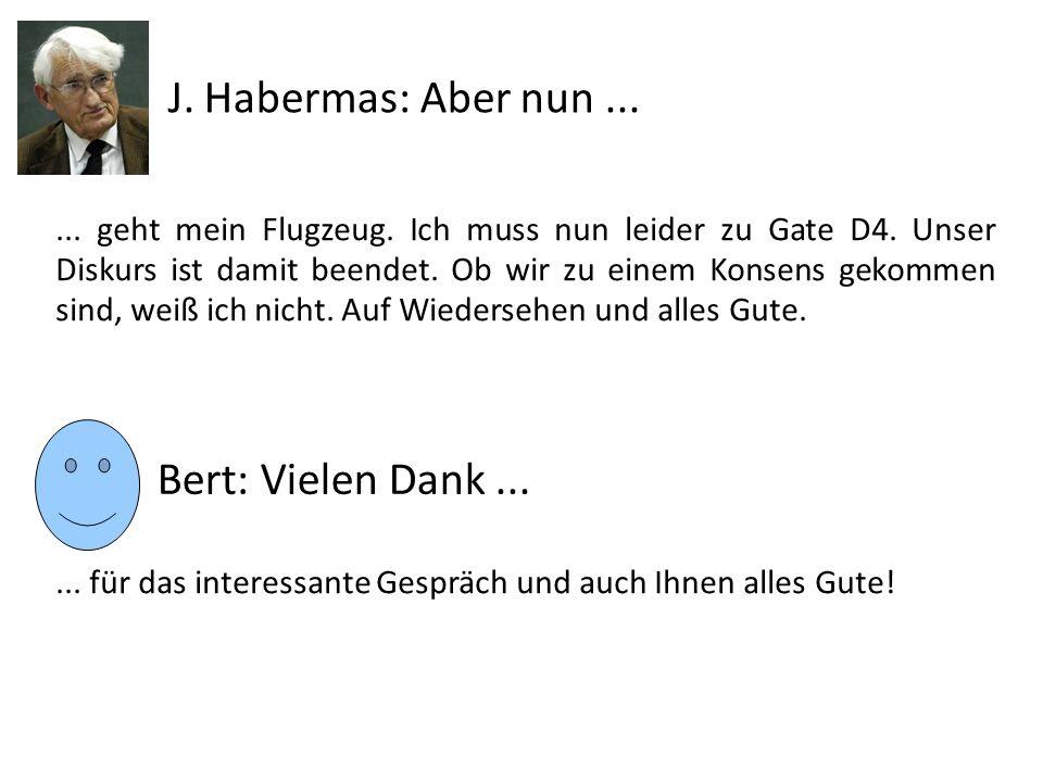 J. Habermas: Aber nun ... Bert: Vielen Dank ...