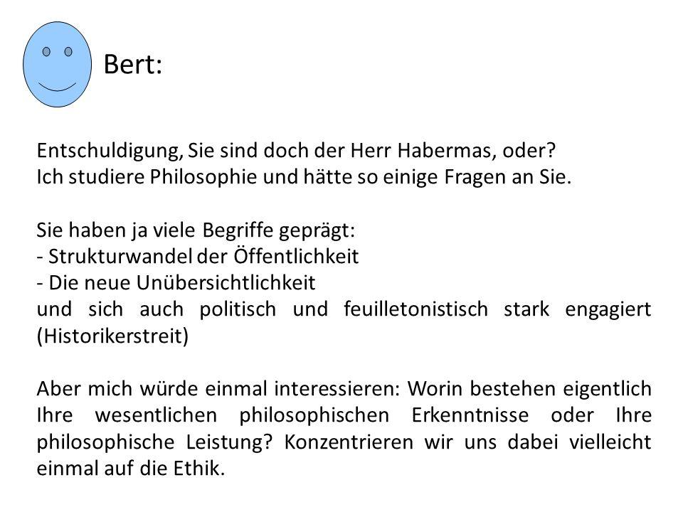 Bert: Entschuldigung, Sie sind doch der Herr Habermas, oder