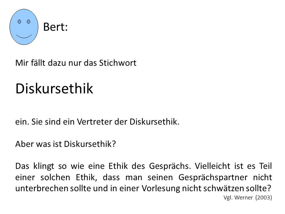 Diskursethik Bert: Mir fällt dazu nur das Stichwort