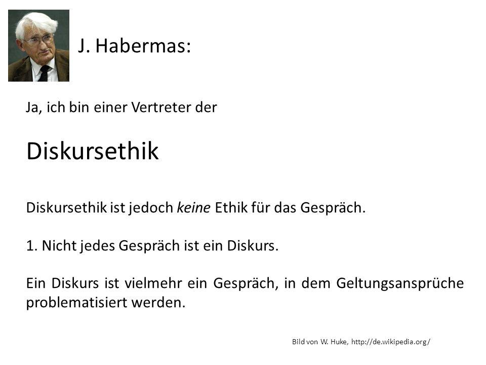 Diskursethik J. Habermas: Ja, ich bin einer Vertreter der
