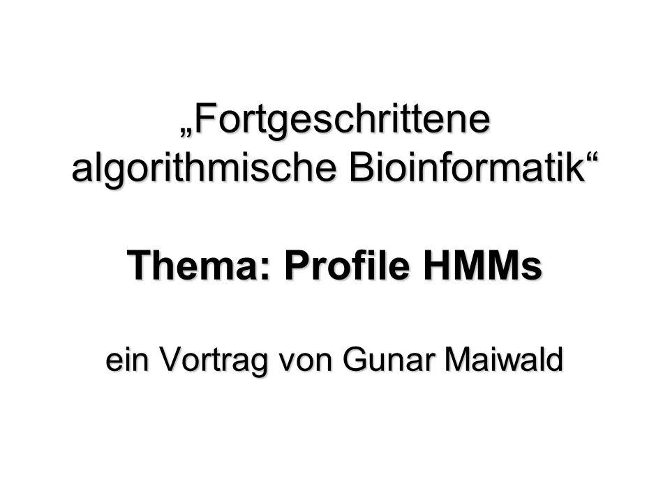 """""""Fortgeschrittene algorithmische Bioinformatik Thema: Profile HMMs ein Vortrag von Gunar Maiwald"""
