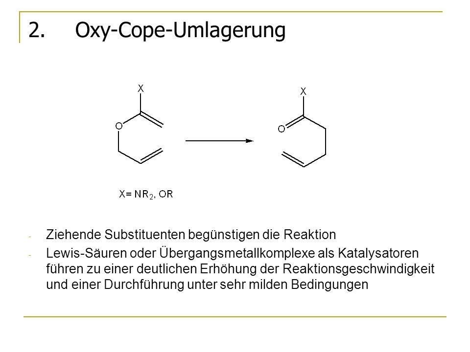 2. Oxy-Cope-Umlagerung Ziehende Substituenten begünstigen die Reaktion